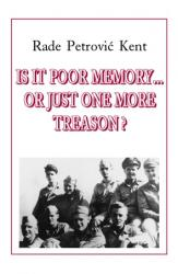 Rade Petrovic Kent - Is It Poor Memory... Or Just One More Treason?