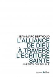 Jean-Marc Berthoud - L'Alliance de Dieu à travers l'Ecriture Sainte