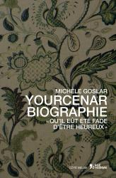 Michèle Goslar - Yourcenar. Biographie