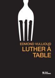 Edmond Vullioud - Luther à table