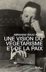 Abraham Isaac KOOK - UNE VISION DU VÉGÉTARISME ET DE LA PAIX